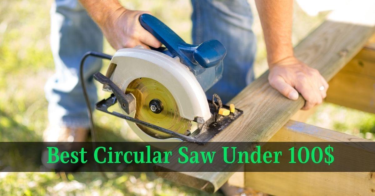 Best Circular Saw Under 100$