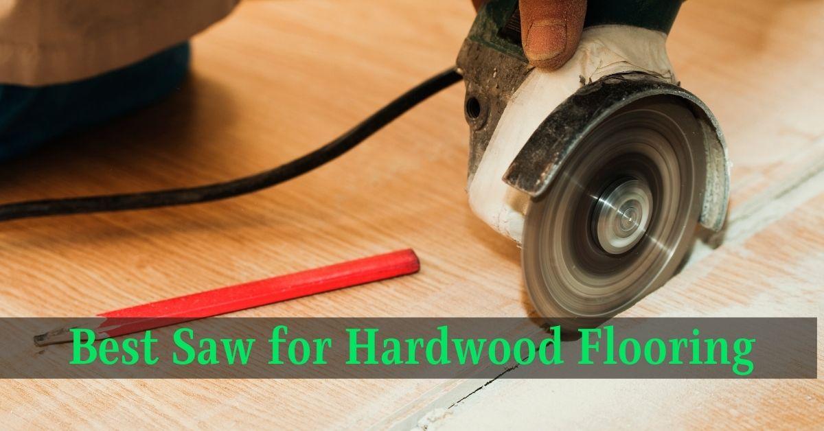Best Saw for Hardwood Flooring