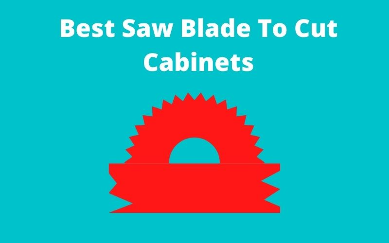 Best Saw Blade To Cut Cabinets