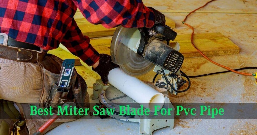 Best Miter Saw Blade For Pvc Pipe