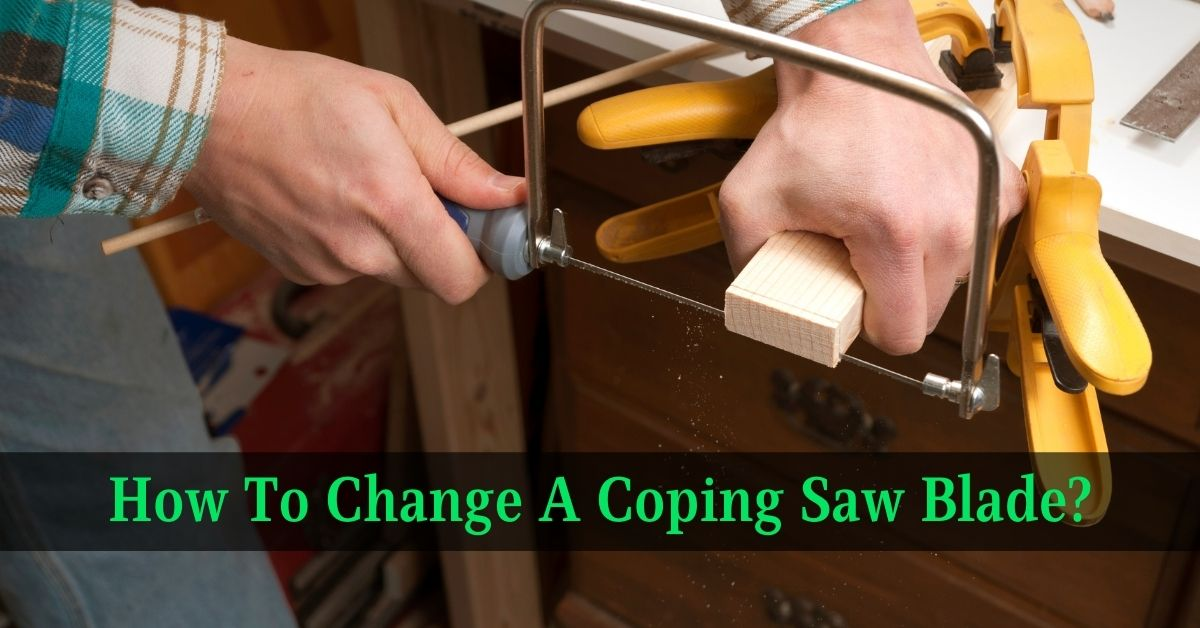 How To Change A Coping Saw Blade