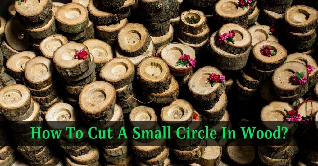 How To Cut A Small Circle In Wood