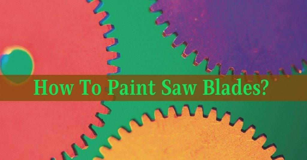 How To Paint Saw Blades