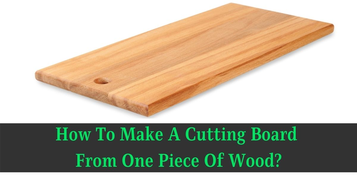 How To Make A Cutting Board From One Piece Of Wood