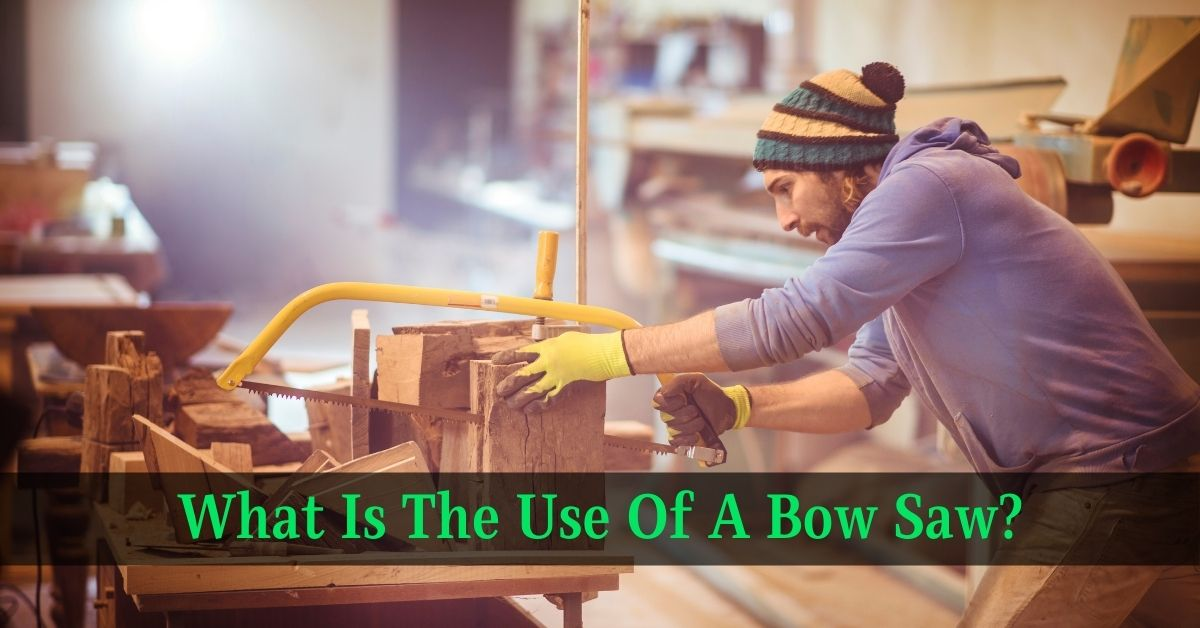 What Is The Use Of A Bow Saw