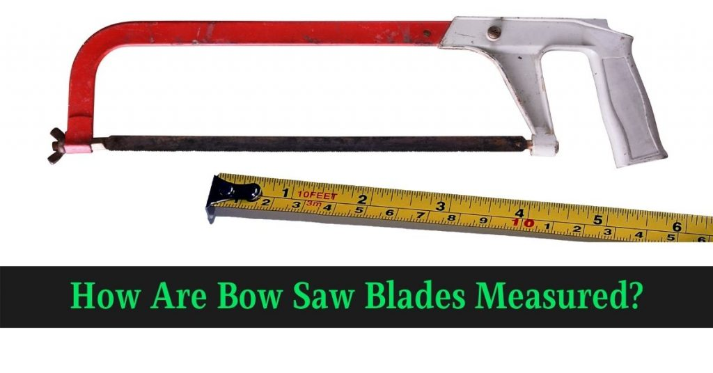 How Are Bow Saw Blades Measured