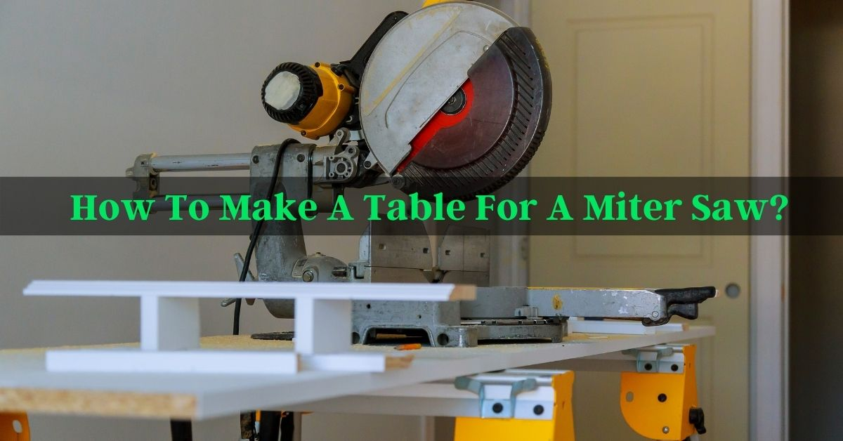 How To Make A Table For A Miter Saw