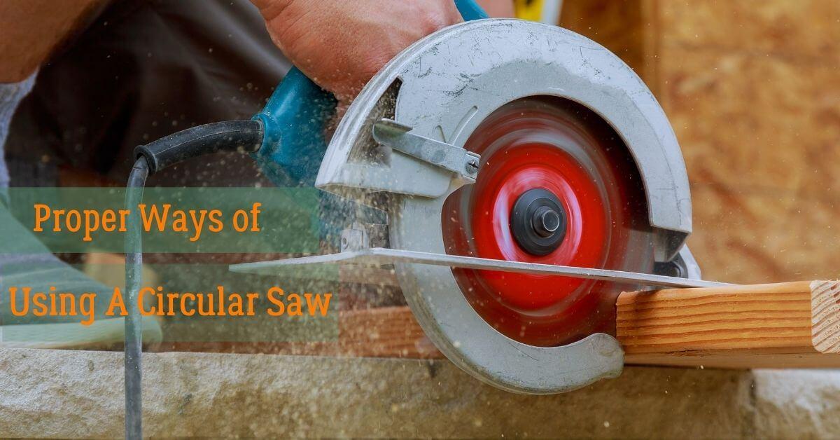 Proper ways of using a circualr saw